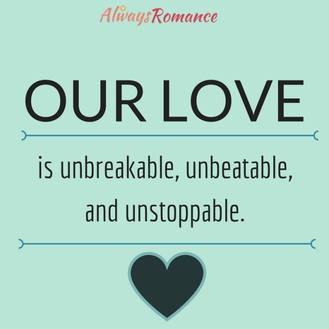 Unbreakable Love Quotes: Our Love Is Unbreakable, Unbeatable, And Unstoppable